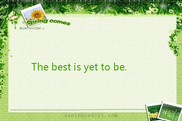 Good sentence's beautiful picture_The best is yet to be.