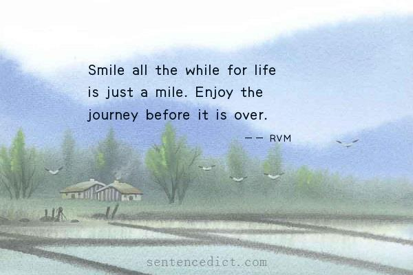 Good Sentence Appreciation Smile All The While For Life Is Just A Mile Enjoy The Journey Before It Is Over All the while there was a hidden 22. good sentence appreciation smile all