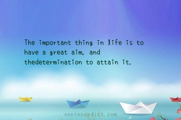 Good sentence's beautiful picture_The important thing in life is to have a great aim, and thedetermination to attain it.