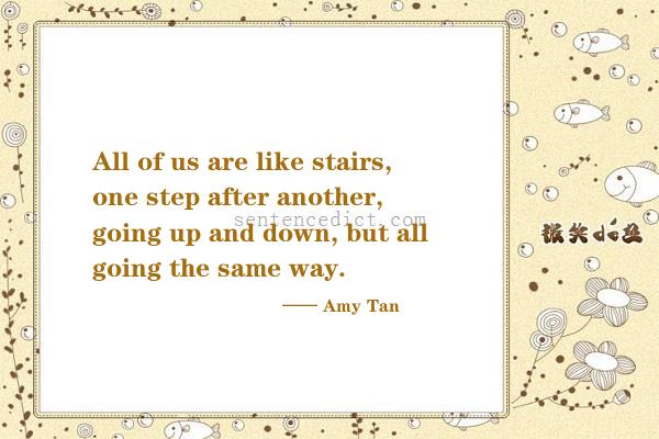 Good Sentence Appreciation All Of Us Are Like Stairs One Step
