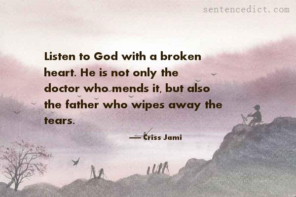 Good sentence's beautiful picture_Listen to God with a broken heart. He is not only the doctor who mends it, but also the father who wipes away the tears.