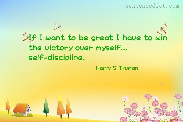 Good sentence's beautiful picture_If I want to be great I have to win the victory over myself... self-discipline.