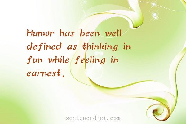 Good sentence's beautiful picture_Humor has been well defined as thinking in fun while feeling in earnest.