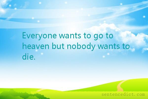 Good sentence's beautiful picture_Everyone wants to go to heaven but nobody wants to die.