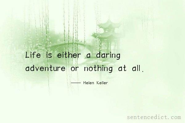 Good sentence's beautiful picture_Life is either a daring adventure or nothing at all.