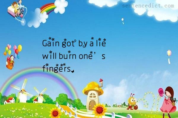 Good sentence's beautiful picture_Gain got by a lie will burn one's fingers.