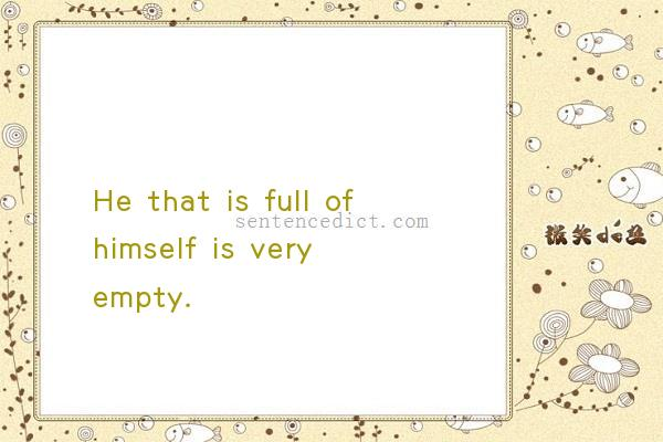 Good sentence's beautiful picture_He that is full of himself is very empty.
