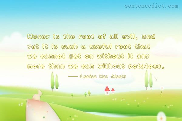 Good sentence's beautiful picture_Money is the root of all evil, and yet it is such a useful root that we cannot get on without it any more than we can without potatoes.