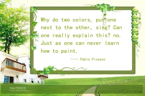 Good sentence's beautiful picture_Why do two colors, put one next to the other, sing? Can one really explain this? no. Just as one can never learn how to paint.