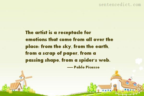Good sentence's beautiful picture_The artist is a receptacle for emotions that come from all over the place: from the sky, from the earth, from a scrap of paper, from a passing shape, from a spider's web.